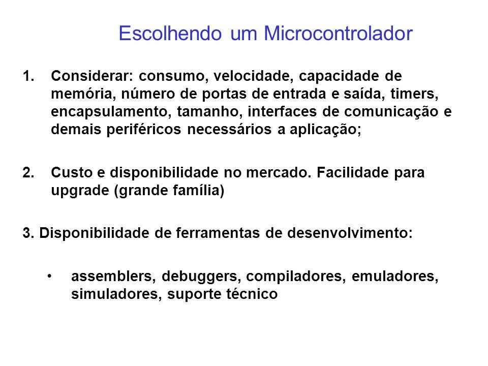 1.Considerar: consumo, velocidade, capacidade de memória, número de portas de entrada e saída, timers, encapsulamento, tamanho, interfaces de comunica