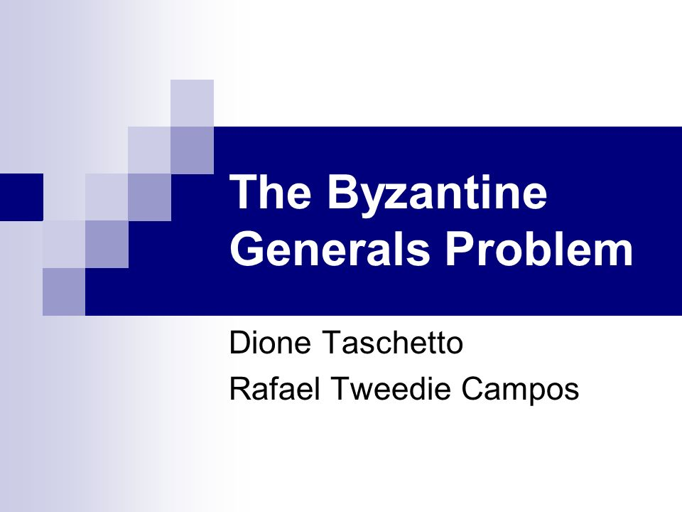 The Byzantine Generals Problem Dione Taschetto Rafael Tweedie Campos