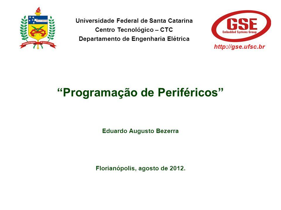Programação de Periféricos Eduardo Augusto Bezerra Florianópolis, agosto de 2012. Universidade Federal de Santa Catarina Centro Tecnológico – CTC Depa