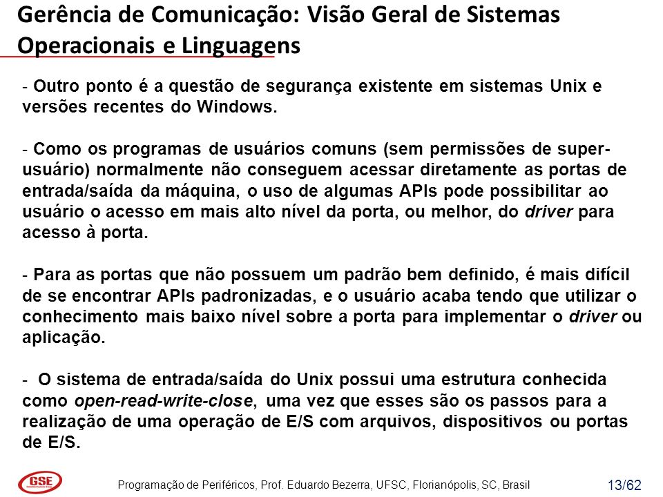 Programação de Periféricos, Prof. Eduardo Bezerra, UFSC, Florianópolis, SC, Brasil 13/62 - Outro ponto é a questão de segurança existente em sistemas