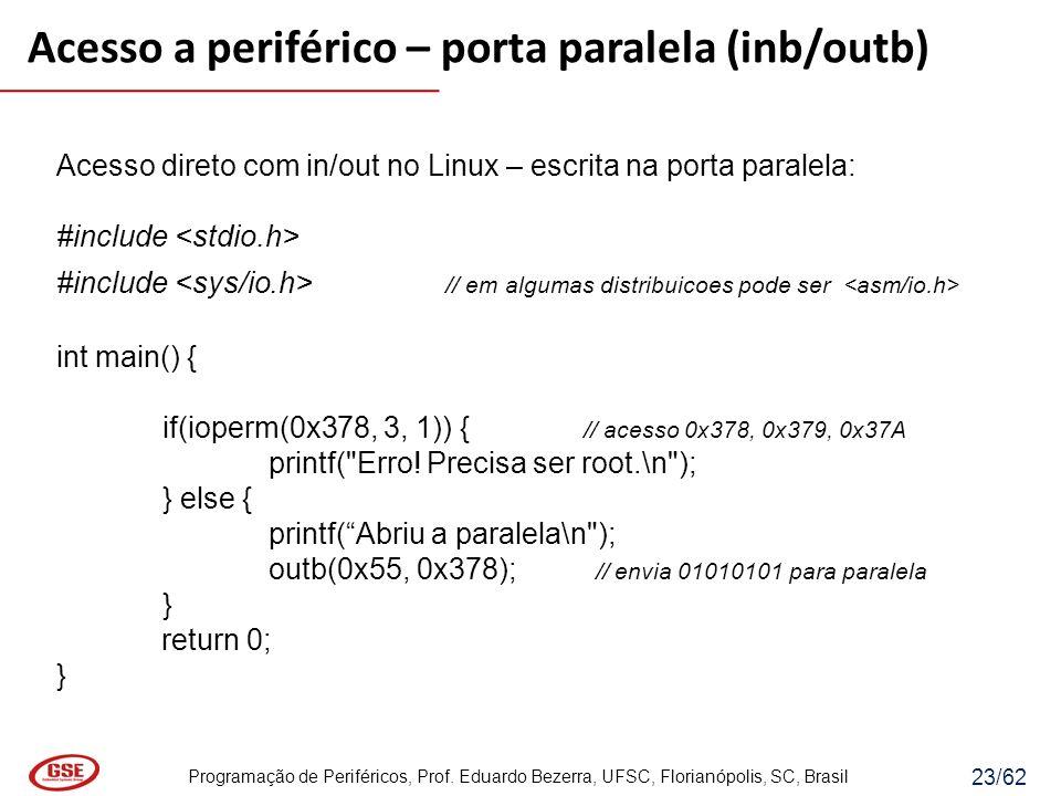 Programação de Periféricos, Prof. Eduardo Bezerra, UFSC, Florianópolis, SC, Brasil 23/62 Acesso direto com in/out no Linux – escrita na porta paralela