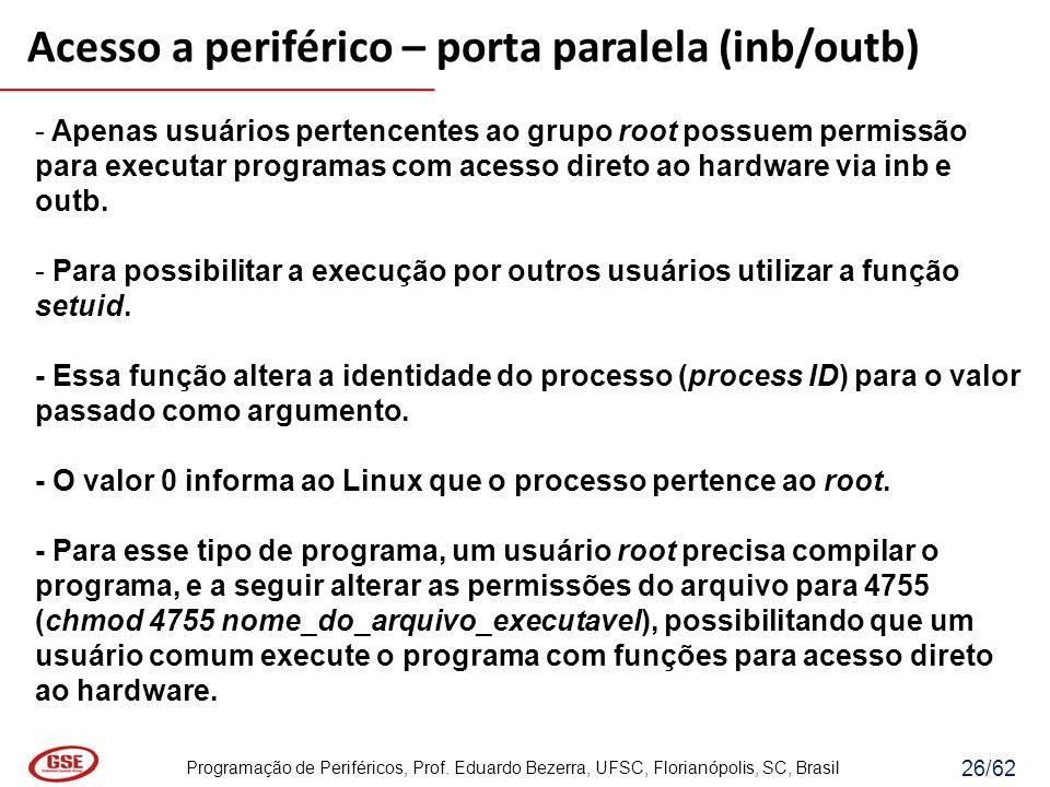 Programação de Periféricos, Prof. Eduardo Bezerra, UFSC, Florianópolis, SC, Brasil 26/62 - Apenas usuários pertencentes ao grupo root possuem permissã