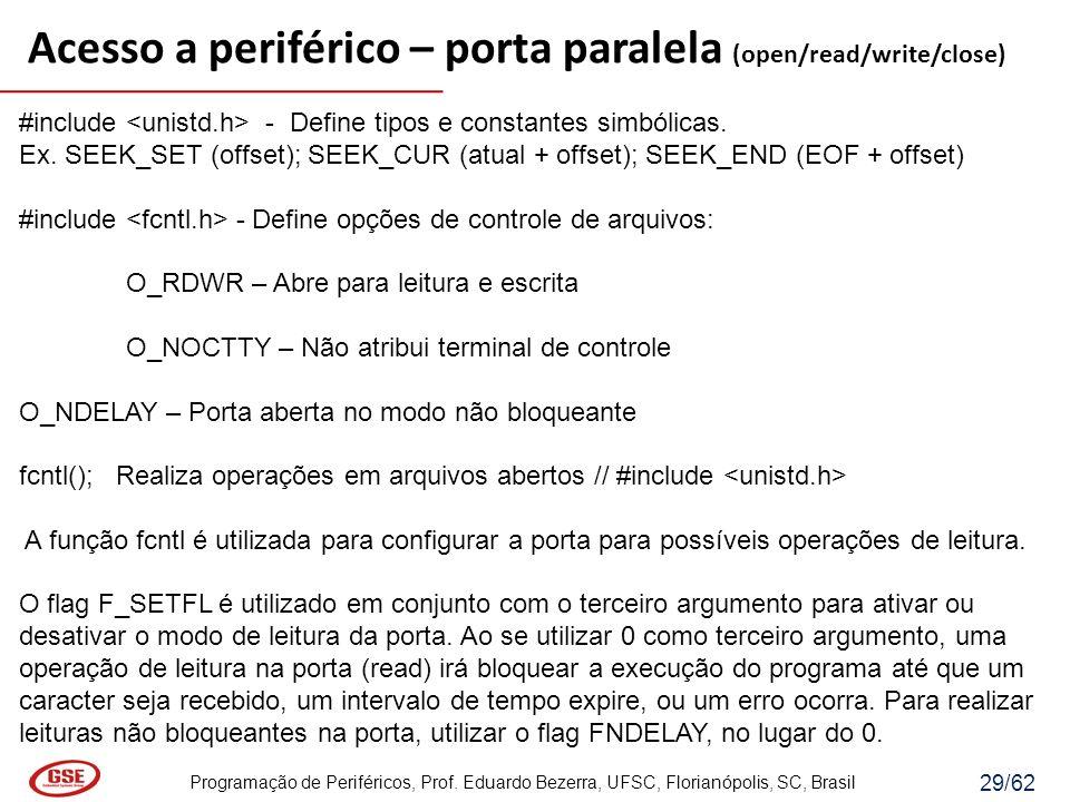 Programação de Periféricos, Prof. Eduardo Bezerra, UFSC, Florianópolis, SC, Brasil 29/62 #include - Define tipos e constantes simbólicas. Ex. SEEK_SET