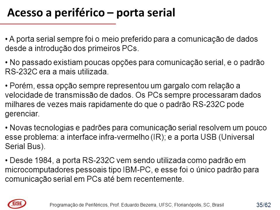 Programação de Periféricos, Prof. Eduardo Bezerra, UFSC, Florianópolis, SC, Brasil 35/62 A porta serial sempre foi o meio preferido para a comunicação