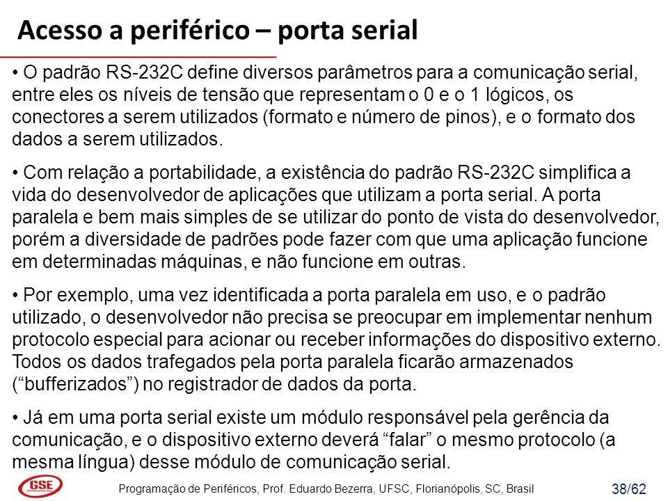 Programação de Periféricos, Prof. Eduardo Bezerra, UFSC, Florianópolis, SC, Brasil 38/62 O padrão RS-232C define diversos parâmetros para a comunicaçã