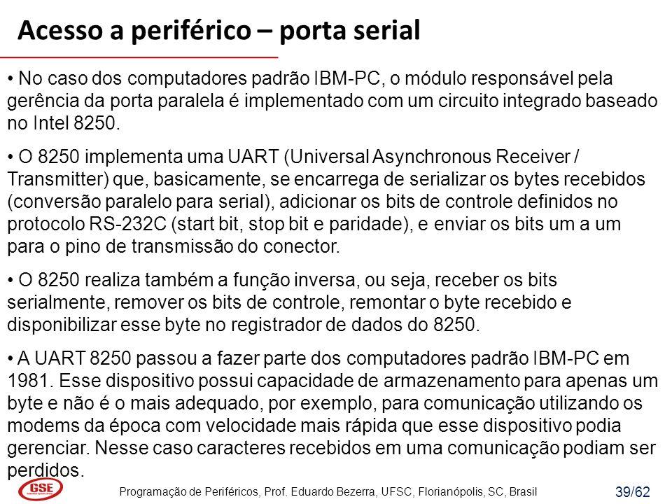 Programação de Periféricos, Prof. Eduardo Bezerra, UFSC, Florianópolis, SC, Brasil 39/62 No caso dos computadores padrão IBM-PC, o módulo responsável