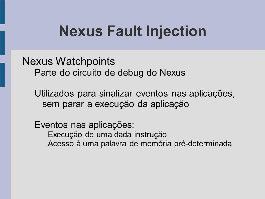 Nexus Fault Injection Nexus Watchpoints Parte do circuito de debug do Nexus Utilizados para sinalizar eventos nas aplicações, sem parar a execução da