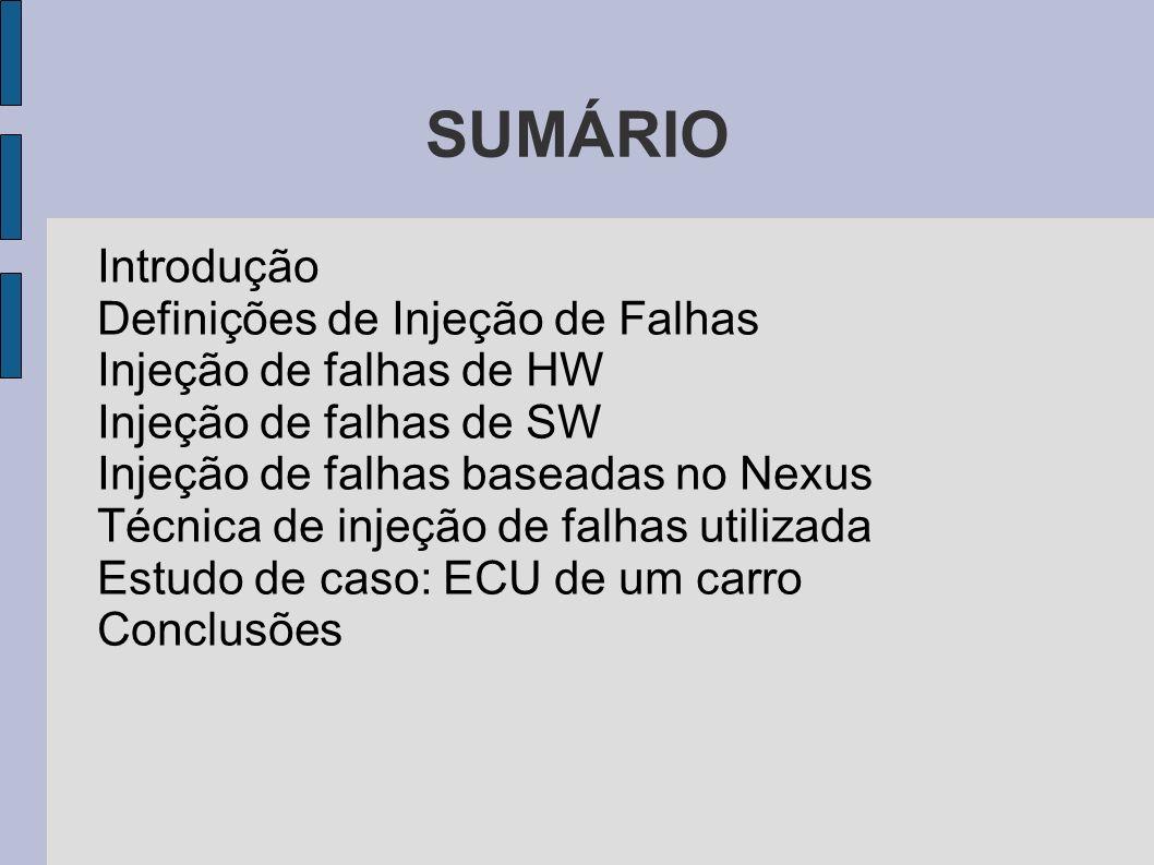 SUMÁRIO Introdução Definições de Injeção de Falhas Injeção de falhas de HW Injeção de falhas de SW Injeção de falhas baseadas no Nexus Técnica de inje