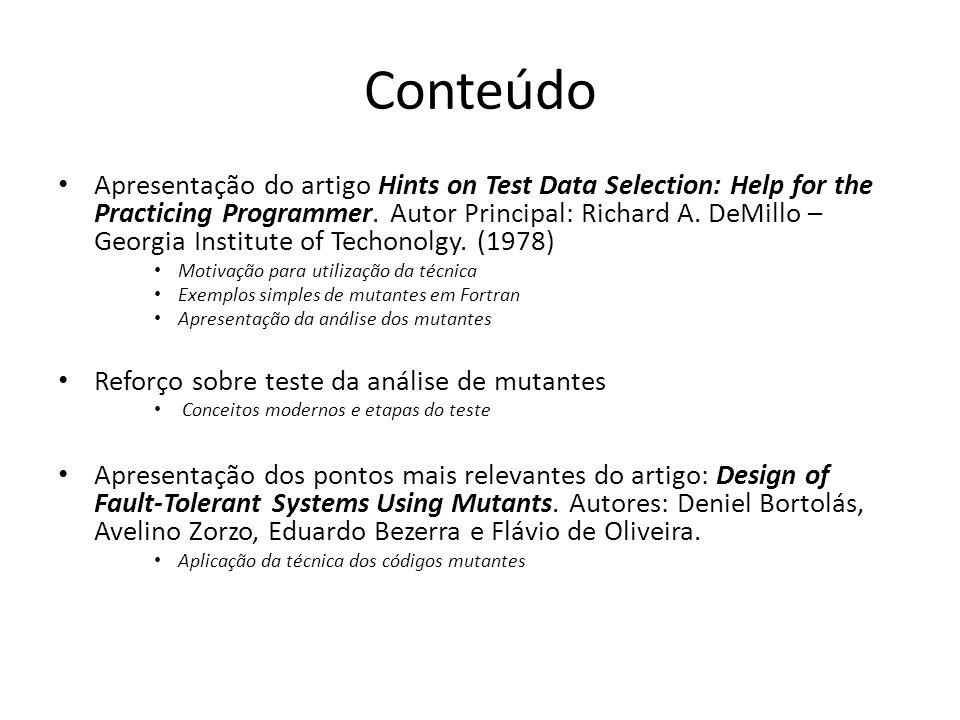 Conteúdo Apresentação do artigo Hints on Test Data Selection: Help for the Practicing Programmer. Autor Principal: Richard A. DeMillo – Georgia Instit