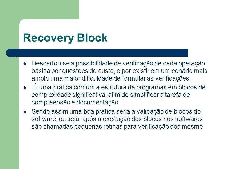 Recovery Block Descartou-se a possibilidade de verificação de cada operação básica por questões de custo, e por existir em um cenário mais amplo uma maior dificuldade de formular as verificações.