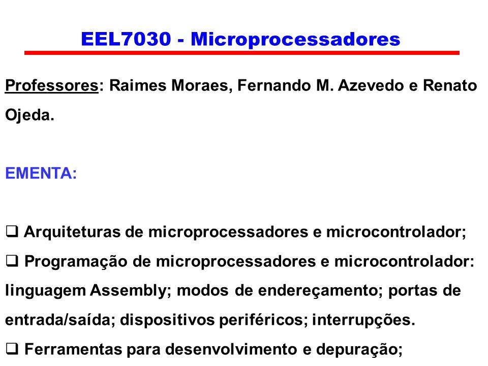 EEL7030 - Microprocessadores Professores: Raimes Moraes, Fernando M. Azevedo e Renato Ojeda. EMENTA: Arquiteturas de microprocessadores e microcontrol