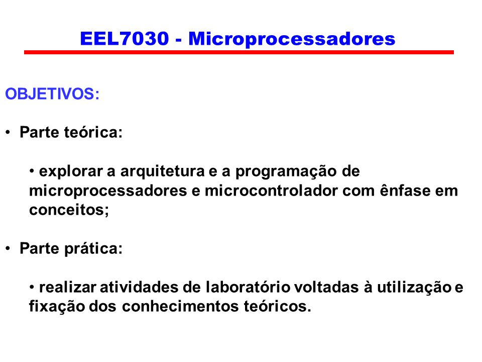 OBJETIVOS: Parte teórica: explorar a arquitetura e a programação de microprocessadores e microcontrolador com ênfase em conceitos; Parte prática: real