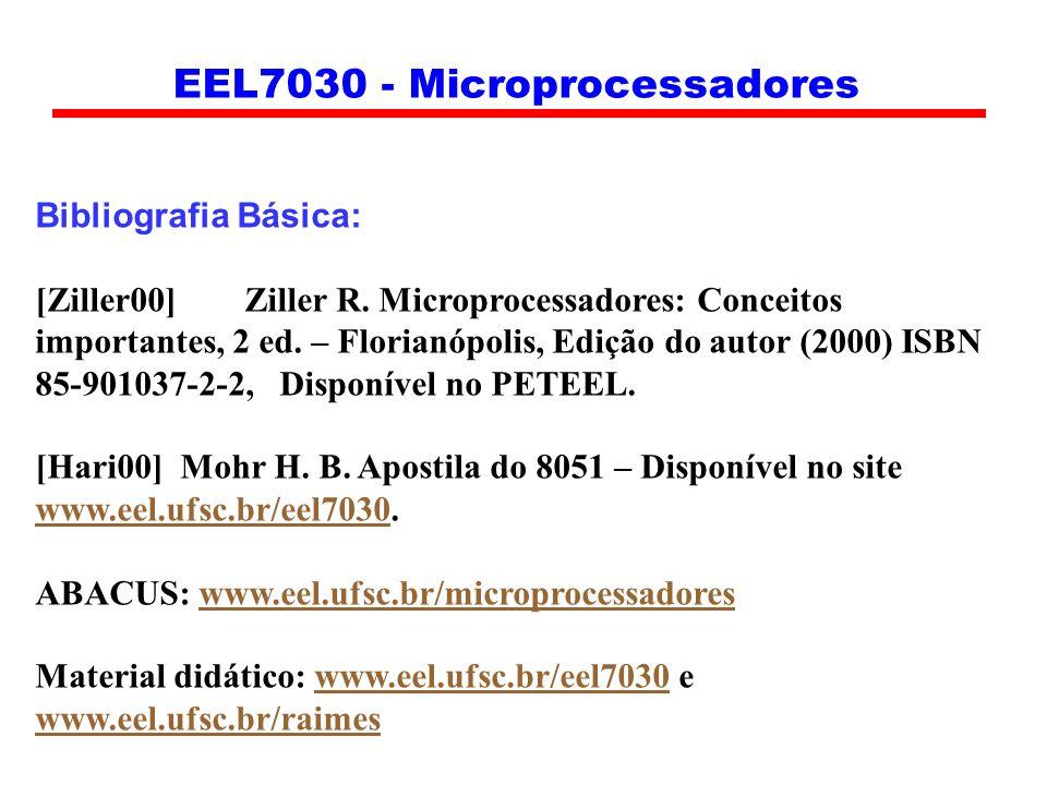 Bibliografia Básica: [Ziller00]Ziller R. Microprocessadores: Conceitos importantes, 2 ed. – Florianópolis, Edição do autor (2000) ISBN 85-901037-2-2,
