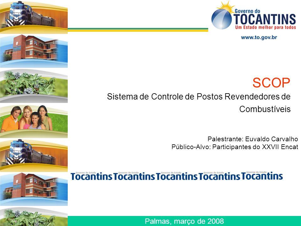 Palmas, março de 2008 SCOP Sistema de Controle de Postos Revendedores de Combustíveis Palestrante: Euvaldo Carvalho Público-Alvo: Participantes do XXVII Encat