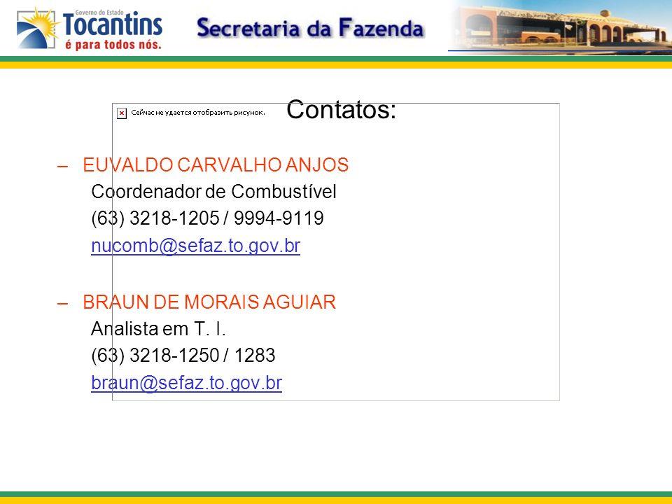 Contatos: –EUVALDO CARVALHO ANJOS Coordenador de Combustível (63) 3218-1205 / 9994-9119 nucomb@sefaz.to.gov.br –BRAUN DE MORAIS AGUIAR Analista em T.