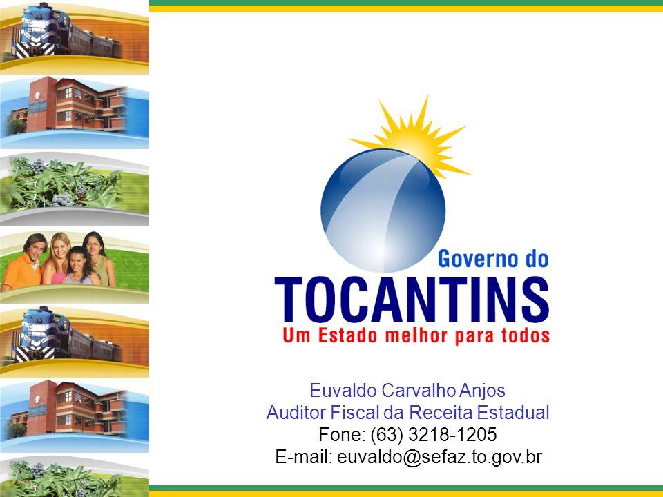 Euvaldo Carvalho Anjos Auditor Fiscal da Receita Estadual Fone: (63) 3218-1205 E-mail: euvaldo@sefaz.to.gov.br