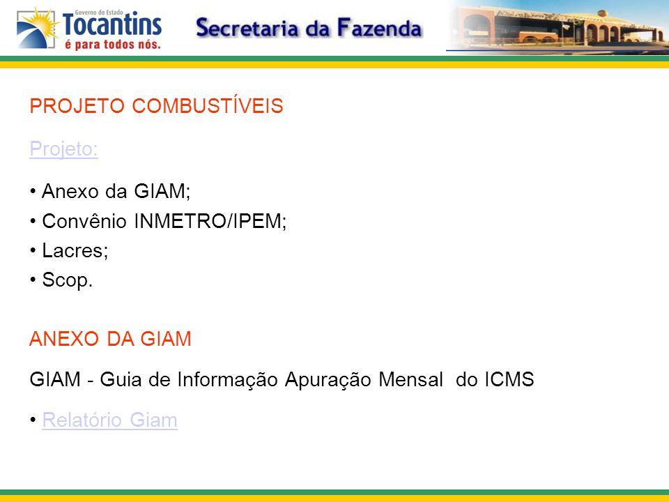 PROJETO COMBUSTÍVEIS Projeto: Anexo da GIAM; Convênio INMETRO/IPEM; Lacres; Scop. ANEXO DA GIAM GIAM - Guia de Informação Apuração Mensal do ICMS Rela