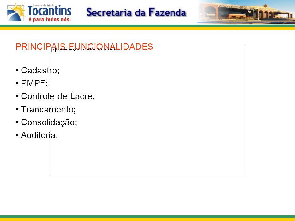 PRINCIPAIS FUNCIONALIDADES Cadastro; PMPF; Controle de Lacre; Trancamento; Consolidação; Auditoria.