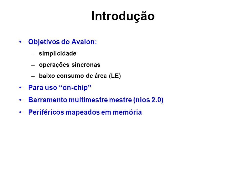 Introdução Objetivos do Avalon: –simplicidade –operações síncronas –baixo consumo de área (LE) Para uso on-chip Barramento multimestre mestre (nios 2.