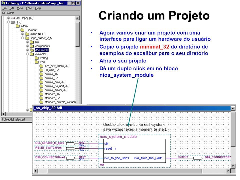 Criando um Projeto Agora vamos criar um projeto com uma interface para ligar um hardware do usuário Copie o projeto minimal_32 do diretório de exemplo
