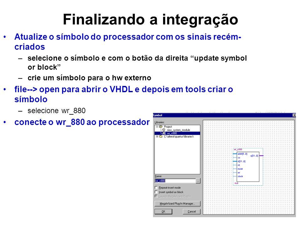 Finalizando a integração Atualize o símbolo do processador com os sinais recém- criados –selecione o símbolo e com o botão da direita update symbol or