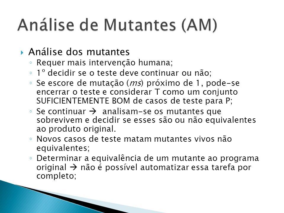 Análise dos mutantes Requer mais intervenção humana; 1º decidir se o teste deve continuar ou não; Se escore de mutação (ms) próximo de 1, pode-se ence