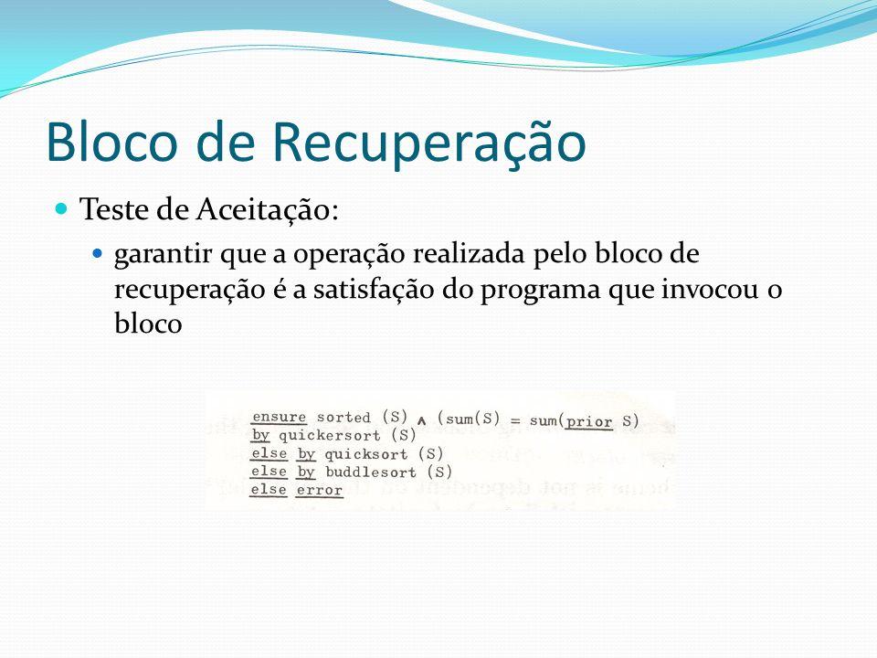 Teste de Aceitação: garantir que a operação realizada pelo bloco de recuperação é a satisfação do programa que invocou o bloco