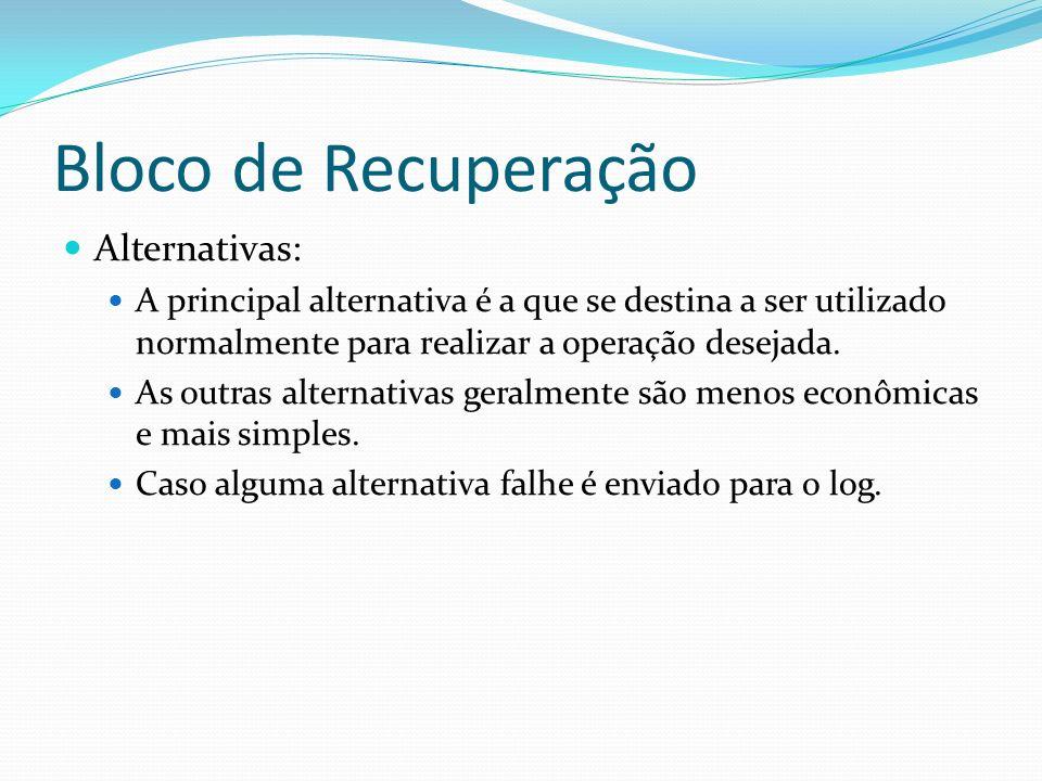 Bloco de Recuperação Alternativas: A principal alternativa é a que se destina a ser utilizado normalmente para realizar a operação desejada. As outras