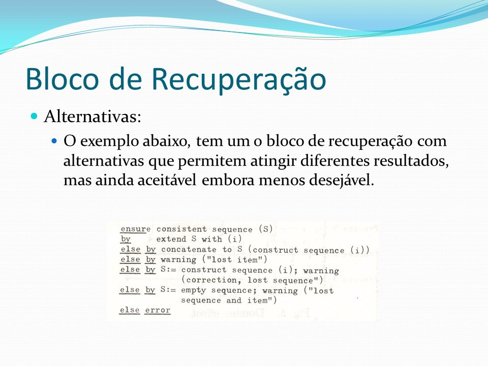 Bloco de Recuperação Alternativas: O exemplo abaixo, tem um o bloco de recuperação com alternativas que permitem atingir diferentes resultados, mas ai