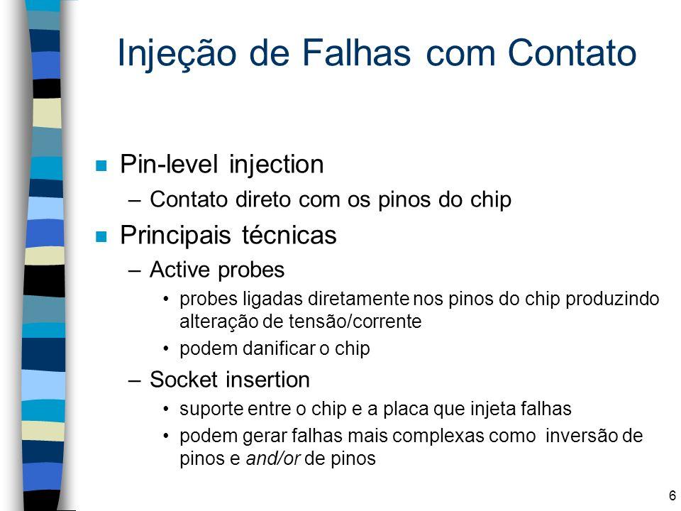 Injeção de Falhas com Contato n Pin-level injection –Contato direto com os pinos do chip n Principais técnicas –Active probes probes ligadas diretamen