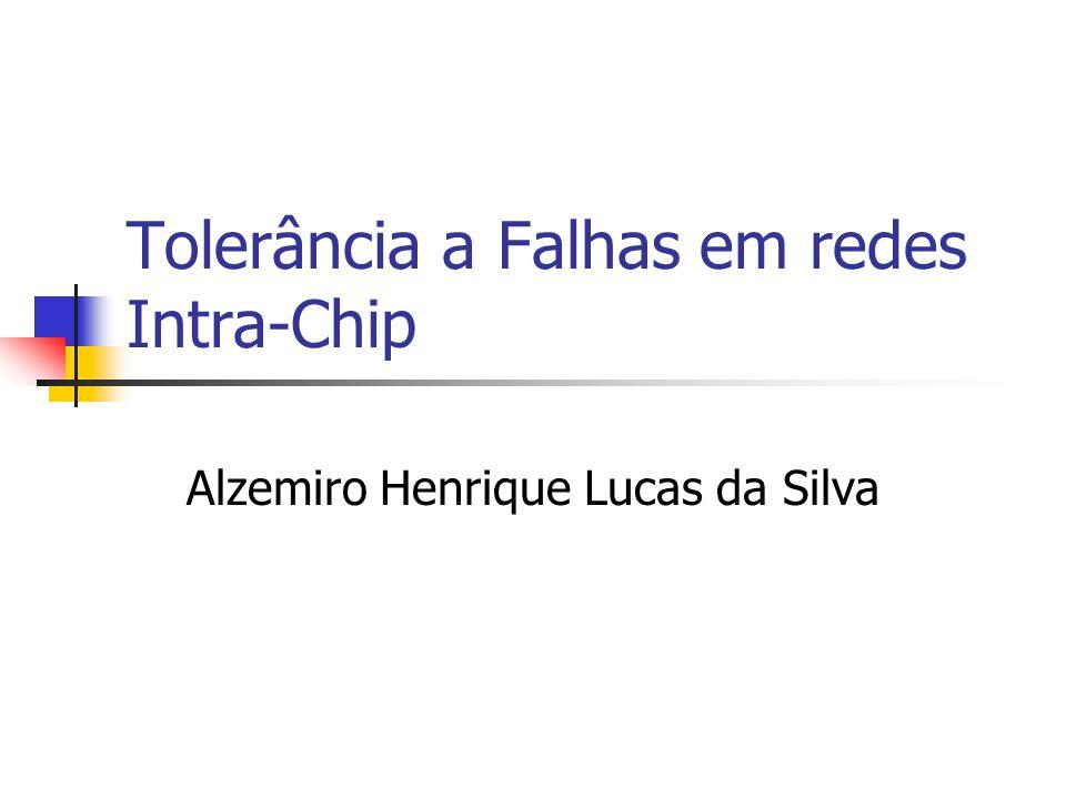 Tolerância a Falhas em redes Intra-Chip Alzemiro Henrique Lucas da Silva