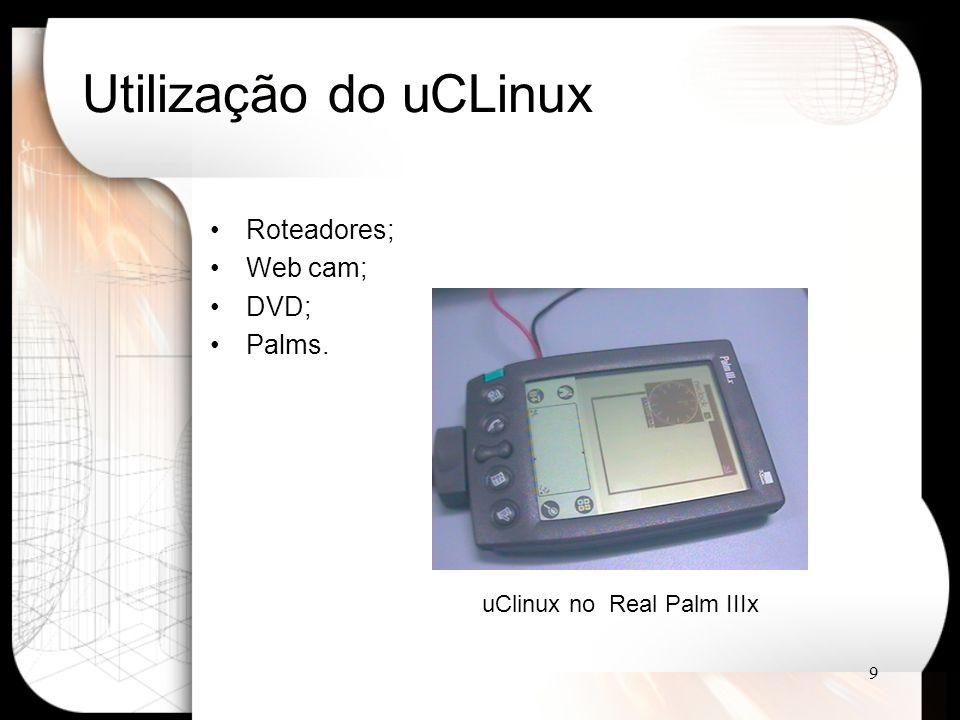 10 uCLinux no kernel 2.6 Versões anteriores do Linux necessitavam de um patch para gerar a imagem do uCLinux; Kernel 2.6 incorpora as funcionalidades oferecidas pelo uCLinux (para a maioria das plataformas).