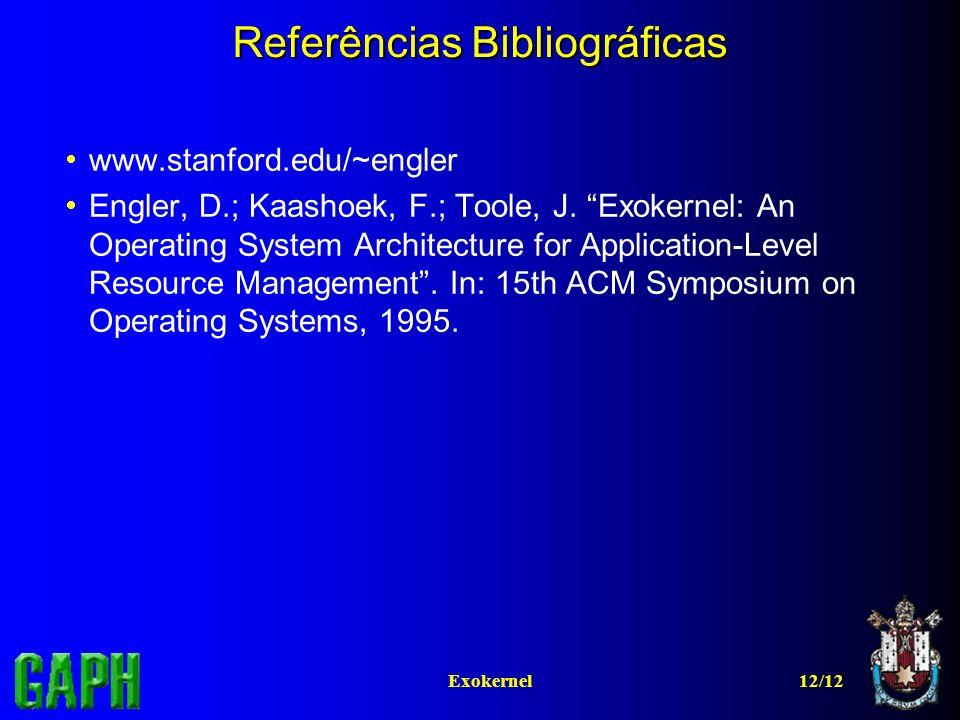 12/12Exokernel Referências Bibliográficas www.stanford.edu/~engler Engler, D.; Kaashoek, F.; Toole, J. Exokernel: An Operating System Architecture for