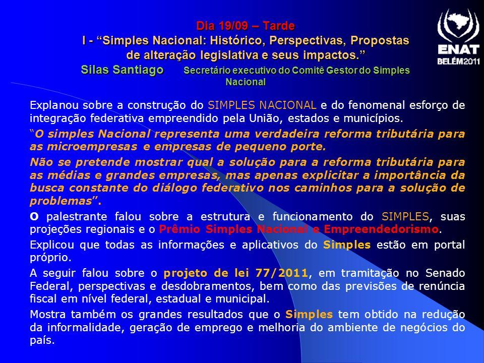 Dia 19/09 – Tarde I - Simples Nacional: Histórico, Perspectivas, Propostas de alteração legislativa e seus impactos. Silas Santiago Secretário executi