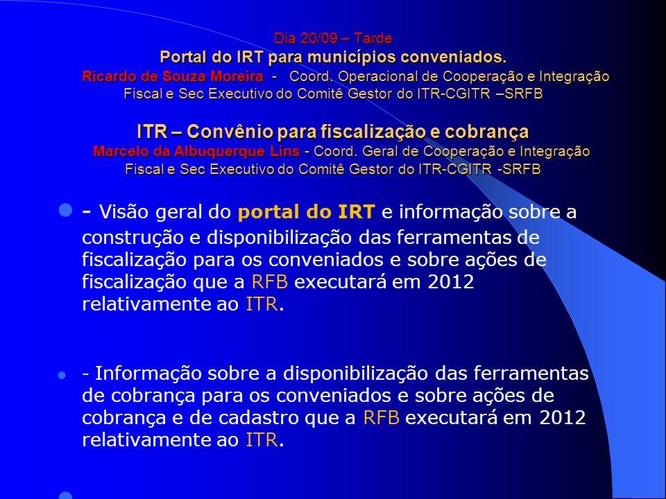 Dia 20/09 – Tarde Portal do IRT para municípios conveniados. Ricardo de Souza Moreira - Coord. Operacional de Cooperação e Integração Fiscal e Sec Exe