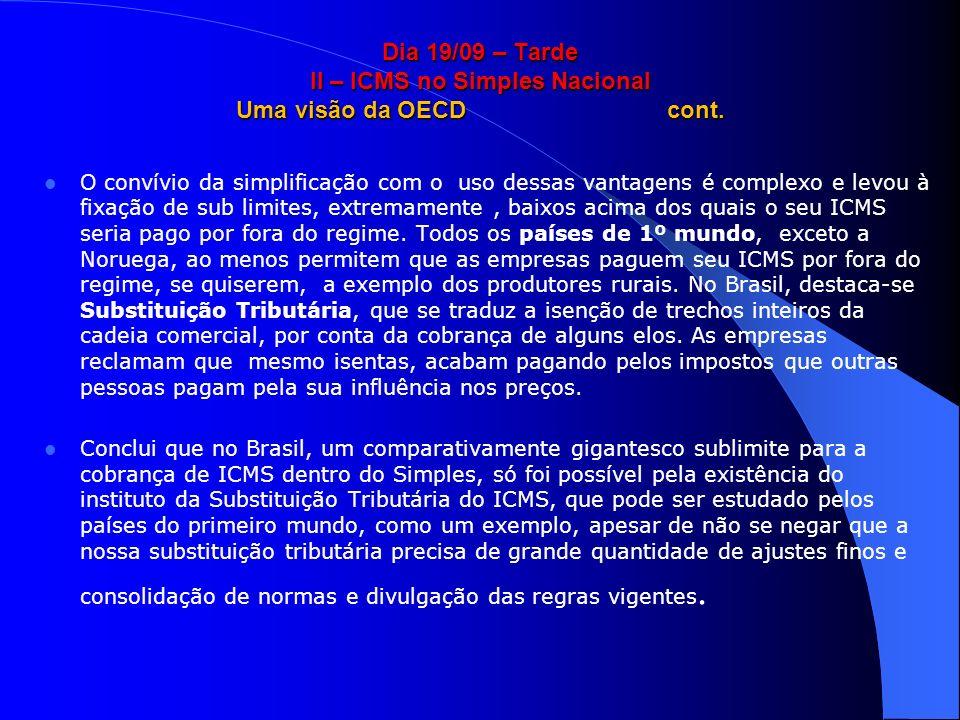 Dia 19/09 – Tarde II – ICMS no Simples Nacional Uma visão da OECD cont. O convívio da simplificação com o uso dessas vantagens é complexo e levou à fi