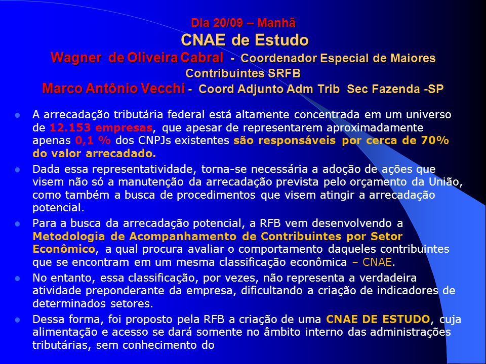 Dia 20/09 – Manhã CNAE de Estudo Wagner de Oliveira Cabral - Coordenador Especial de Maiores Contribuintes SRFB Marco Antônio Vecchi - Coord Adjunto A