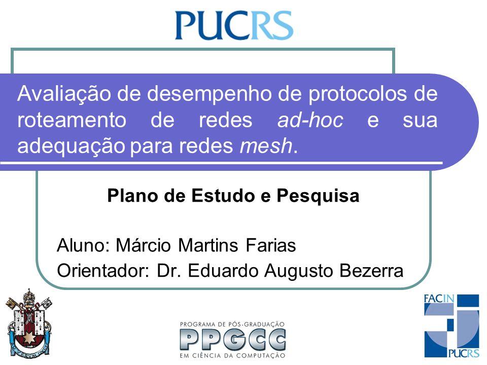 Avaliação de desempenho de protocolos de roteamento de redes ad-hoc e sua adequação para redes mesh. Plano de Estudo e Pesquisa Aluno: Márcio Martins