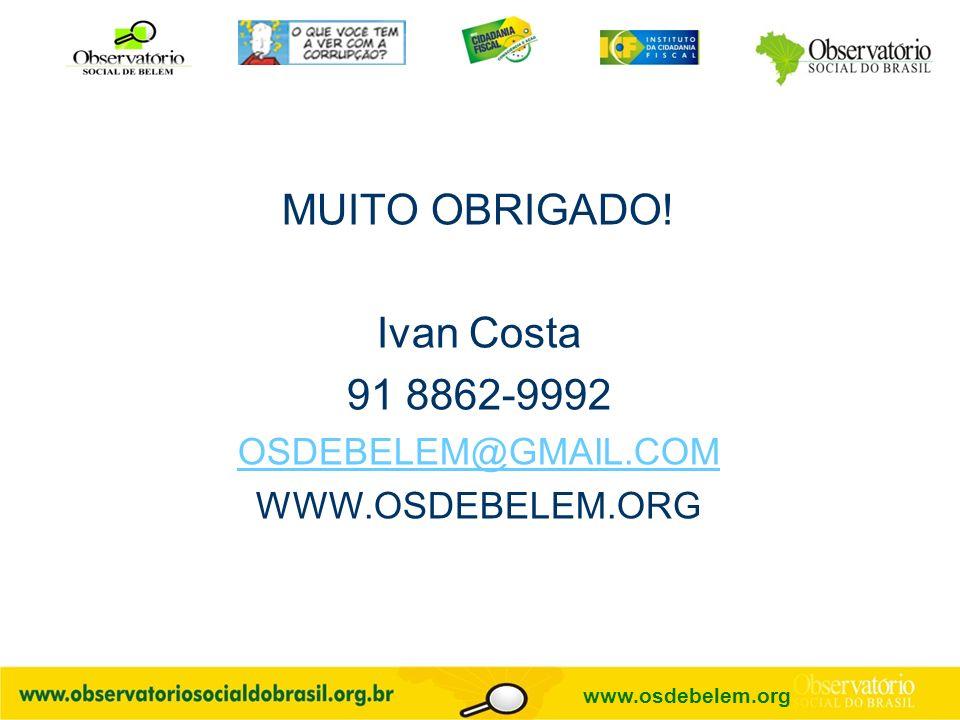 MUITO OBRIGADO! Ivan Costa 91 8862-9992 OSDEBELEM@GMAIL.COM WWW.OSDEBELEM.ORG www.osdebelem.org