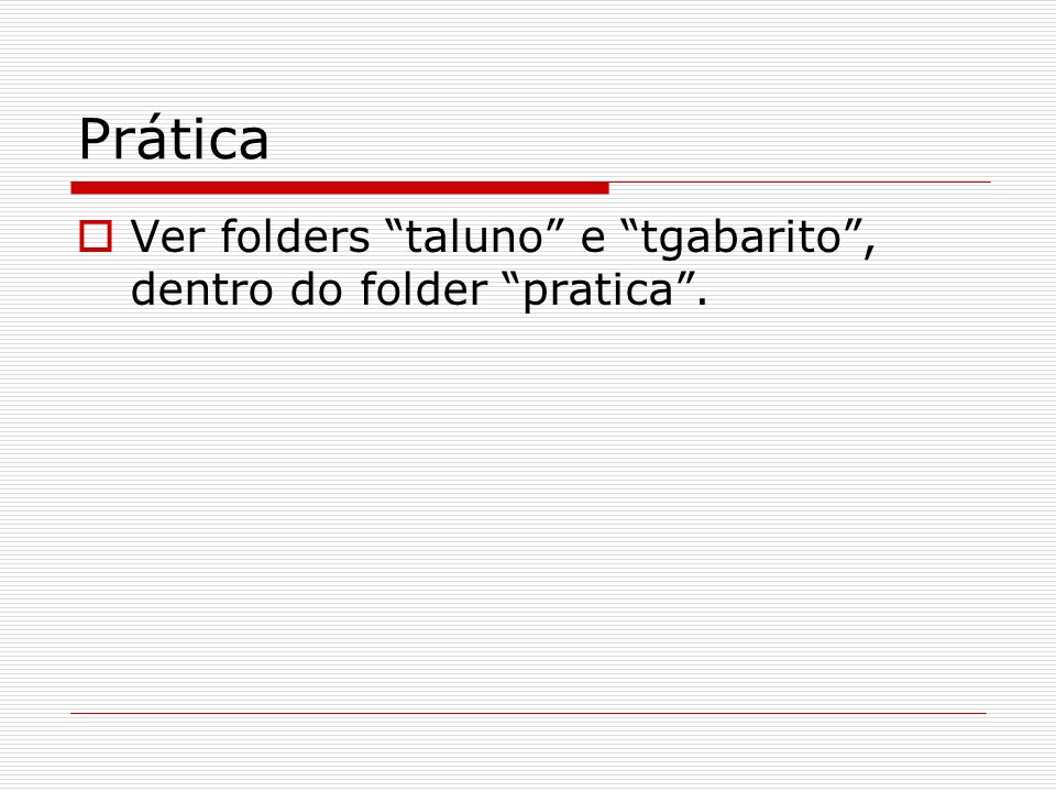 Prática Ver folders taluno e tgabarito, dentro do folder pratica.