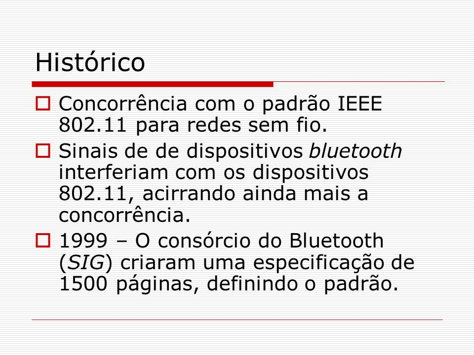 Histórico Concorrência com o padrão IEEE 802.11 para redes sem fio. Sinais de de dispositivos bluetooth interferiam com os dispositivos 802.11, acirra