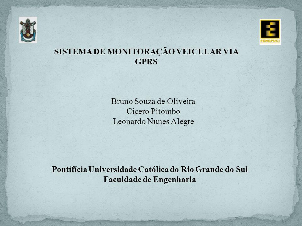 SISTEMA DE MONITORAÇÃO VEICULAR VIA GPRS Bruno Souza de Oliveira Cícero Pitombo Leonardo Nunes Alegre Pontifícia Universidade Católica do Rio Grande d