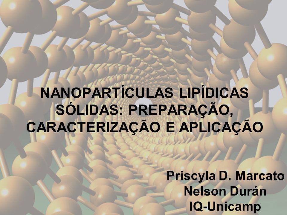NANOPARTÍCULAS LIPÍDICAS SÓLIDAS: PREPARAÇÃO, CARACTERIZAÇÃO E APLICAÇÃO Priscyla D. Marcato Nelson Durán IQ-Unicamp