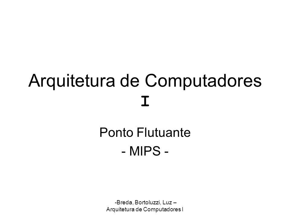 -Breda, Bortoluzzi, Luz – Arquitetura de Computadores I Ponto Flutuante - MIPS -