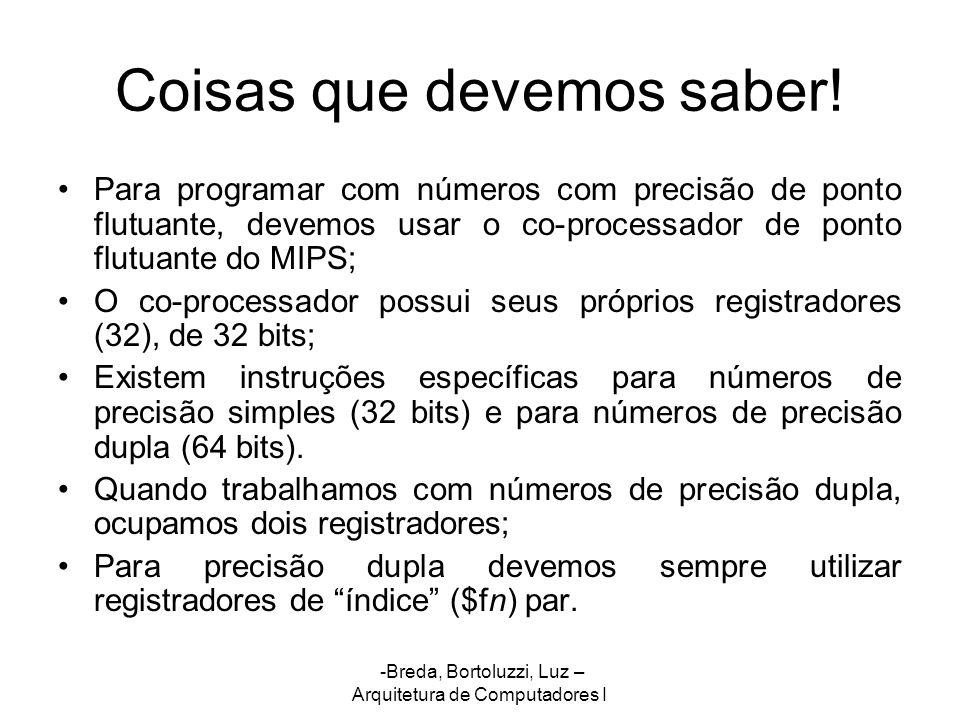 -Breda, Bortoluzzi, Luz – Arquitetura de Computadores I Coisas que devemos saber! Para programar com números com precisão de ponto flutuante, devemos