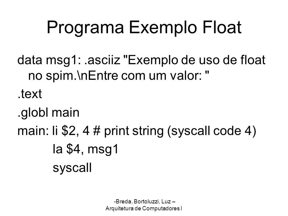 -Breda, Bortoluzzi, Luz – Arquitetura de Computadores I Programa Exemplo Float data msg1:.asciiz