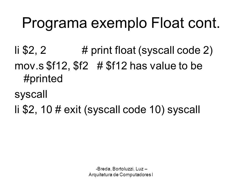 -Breda, Bortoluzzi, Luz – Arquitetura de Computadores I Programa exemplo Float cont. li $2, 2 # print float (syscall code 2) mov.s $f12, $f2 # $f12 ha