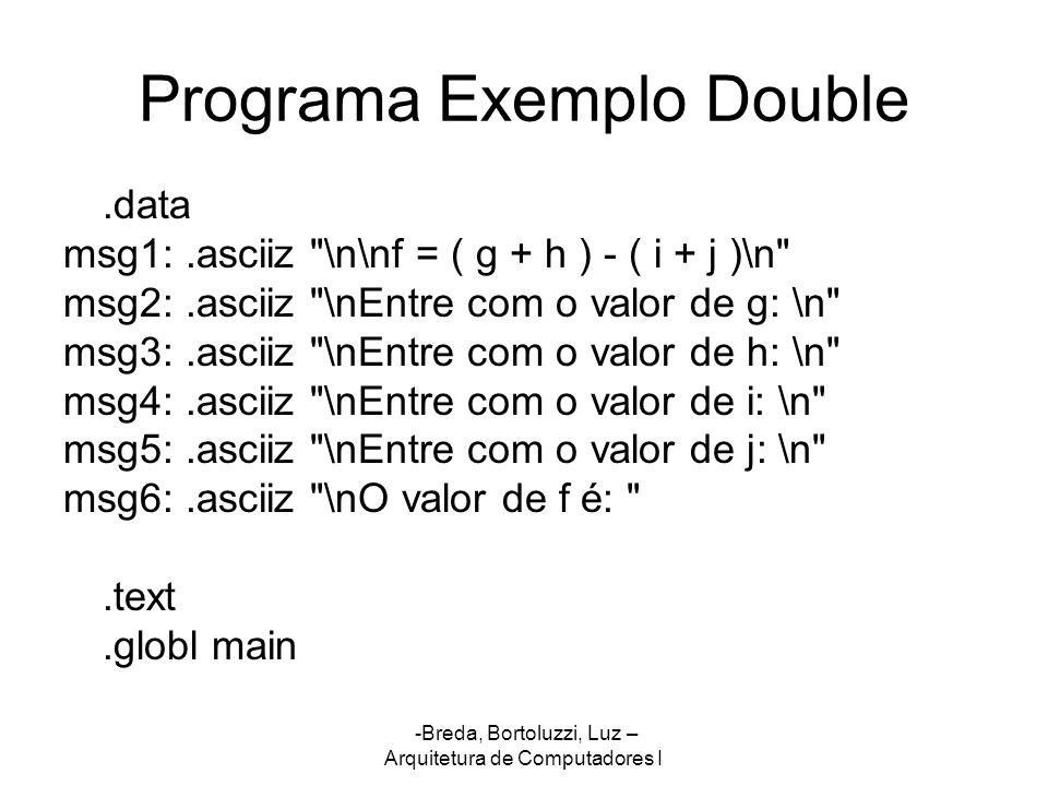 -Breda, Bortoluzzi, Luz – Arquitetura de Computadores I Programa Exemplo Double.data msg1:.asciiz