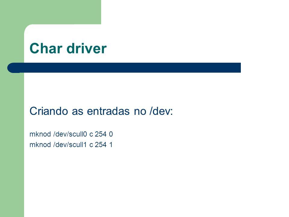 Char driver scull0 major = 254 minor = 0 TABELA file_operations /dev