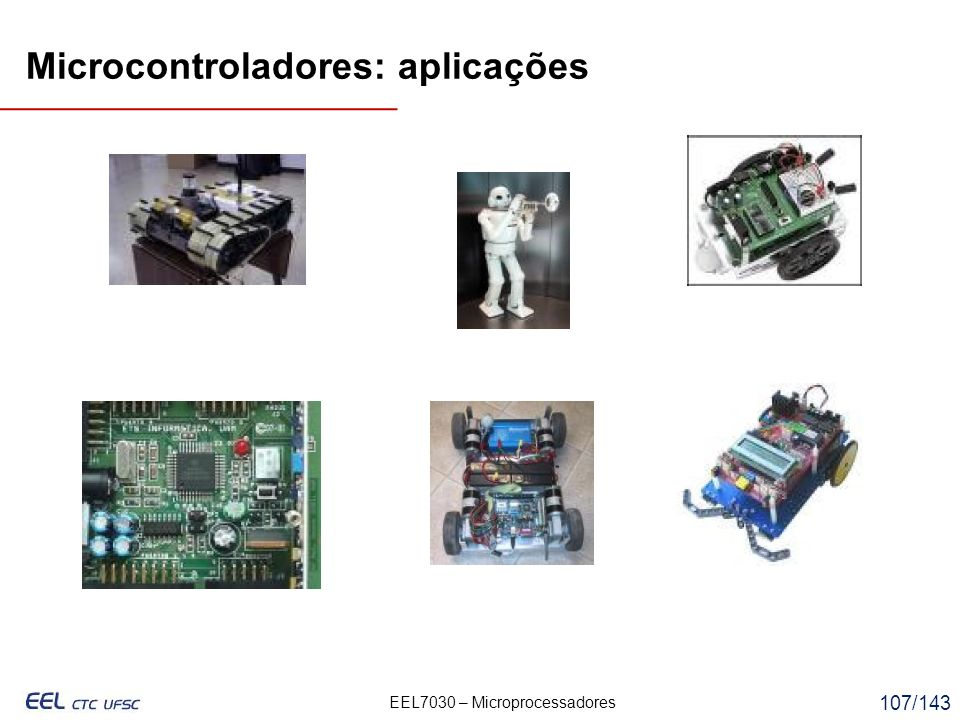 EEL7030 – Microprocessadores 107/143 Microcontroladores: aplicações